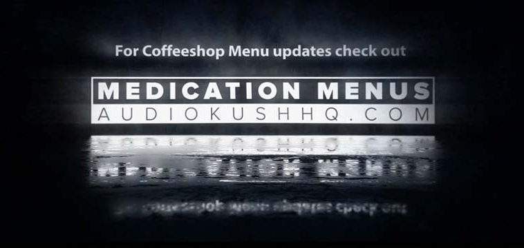 Audio Kush Medication Menus, Coffeeshop Updates